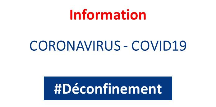 Déconfinement - informations utiles